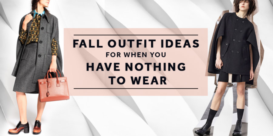 Fall Outfit Ideas for When You Have Nothing to Wear