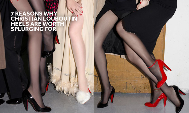 7 Reasons Christian Louboutin Heels Are Worth the Splurge