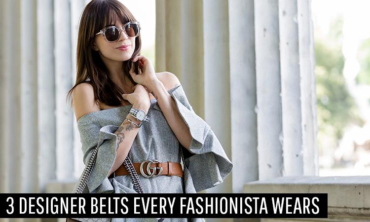 3 Designer Belts Every Fashionista Wears
