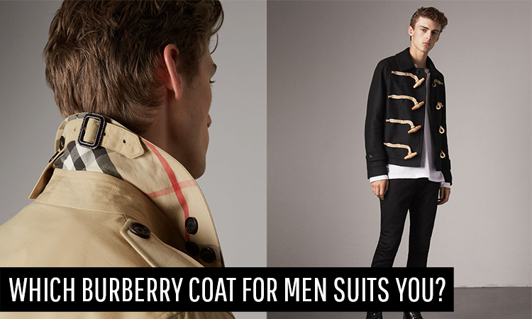 Which Burberry Coat For Men Suits You?
